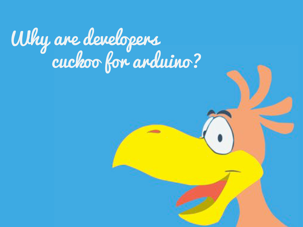 Why are developers cuckoo for arduino?