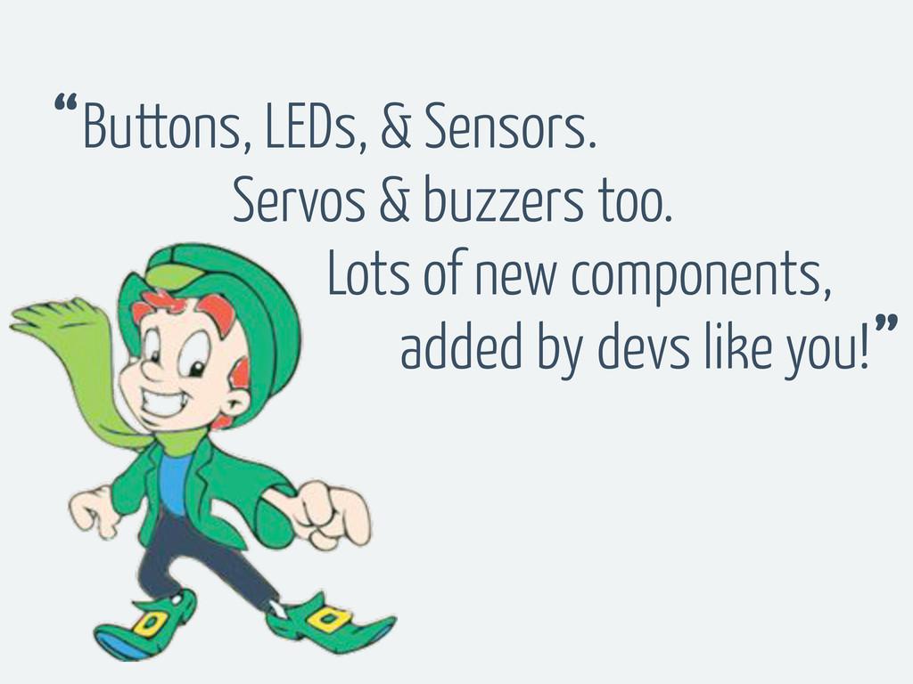 "Buttons, LEDs, & Sensors. "" "" Servos & buzzers ..."