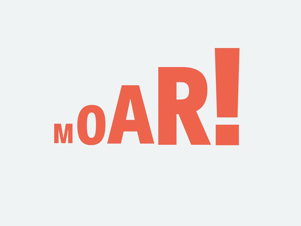 M OAR!
