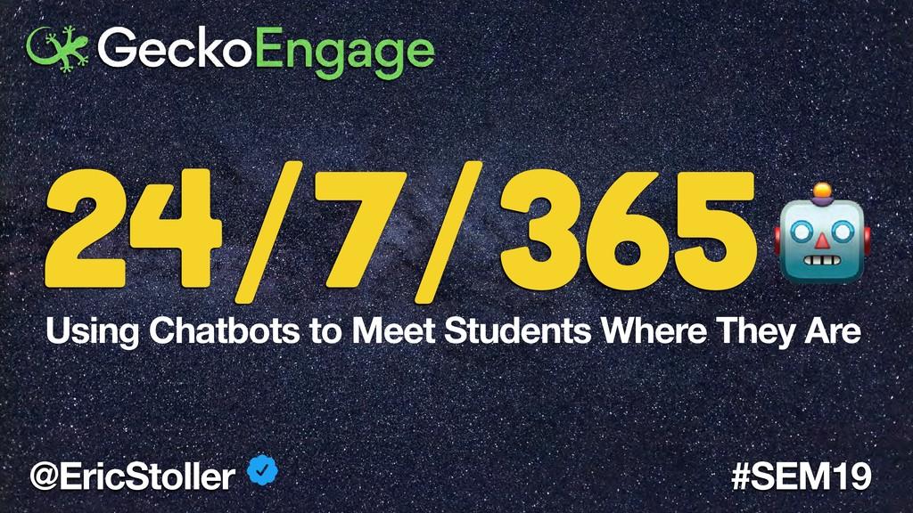 @EricStoller #SEM19 Using Chatbots to Meet Stud...