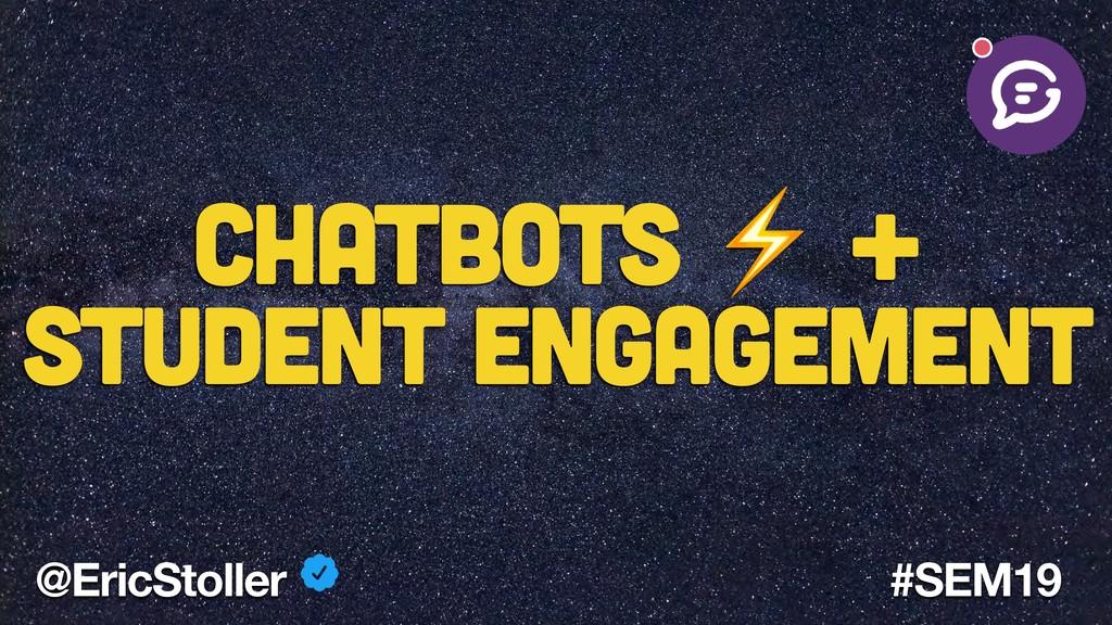 Chatbots ⚡ + Student Engagement @EricStoller #S...