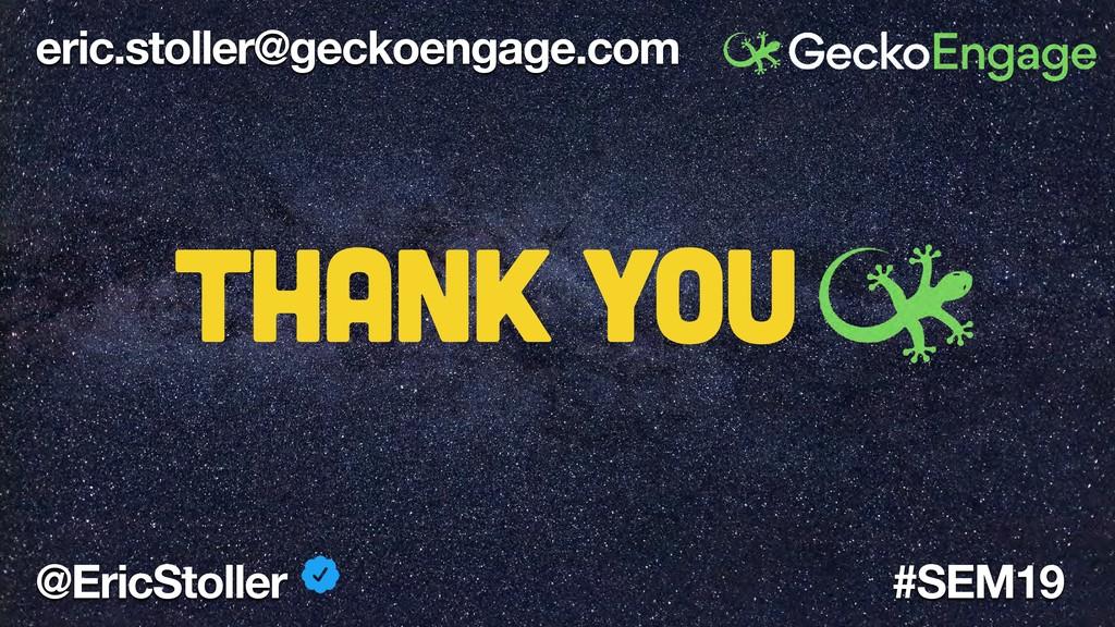@EricStoller #SEM19 eric.stoller@geckoengage.co...