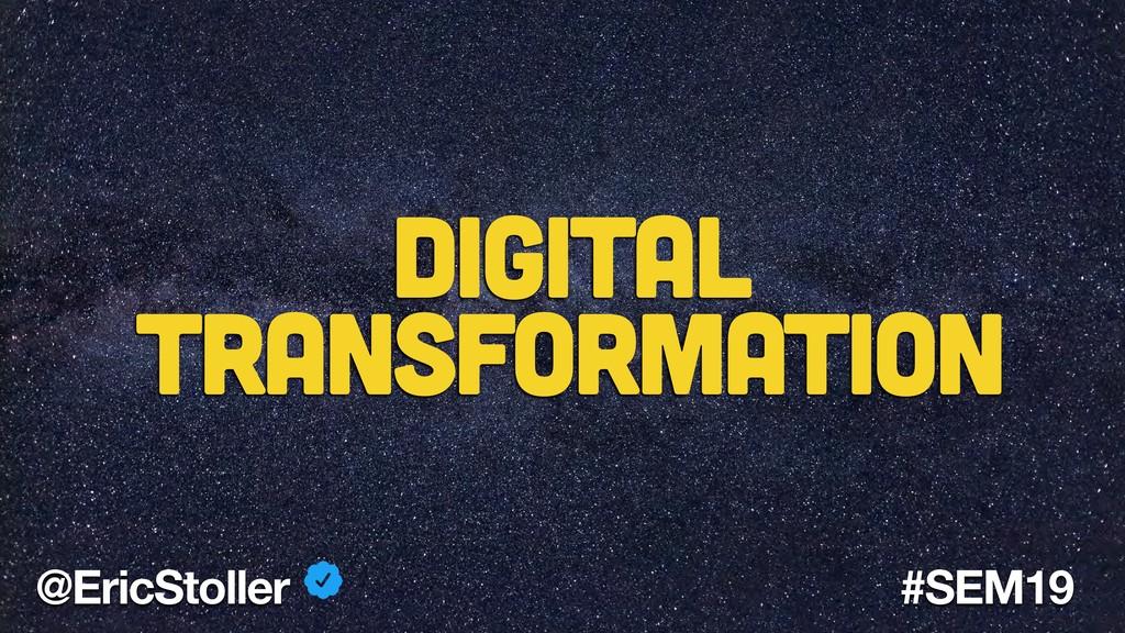 Digital Transformation @EricStoller #SEM19