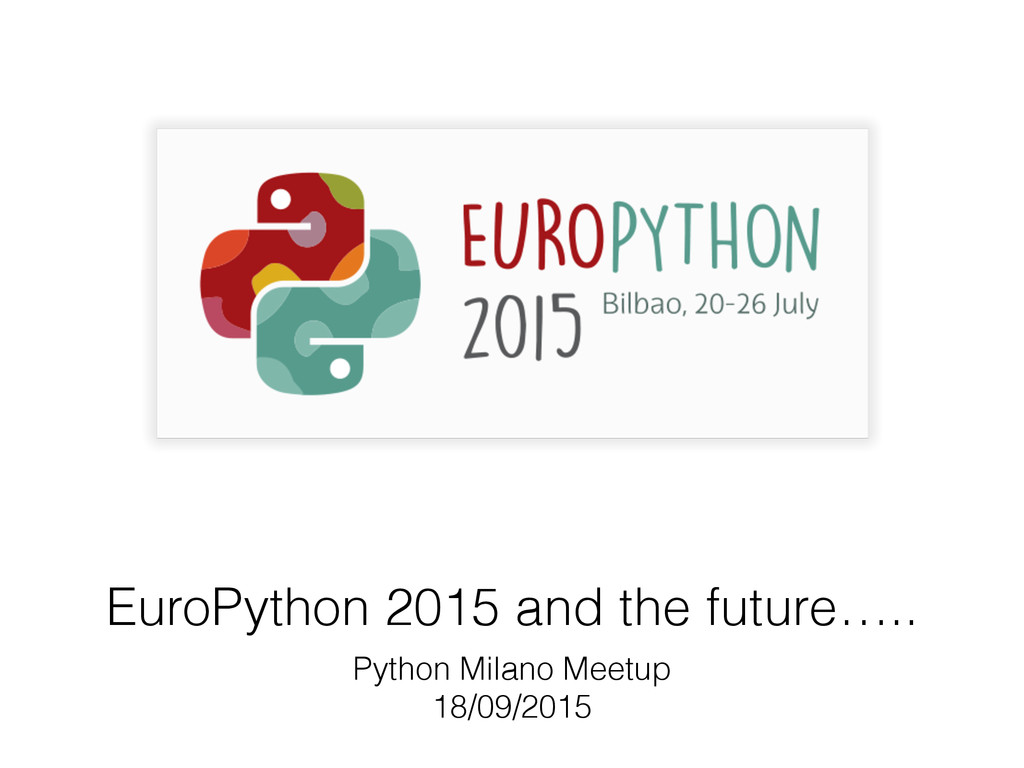 EuroPython 2015 and the future….. Python Milano...
