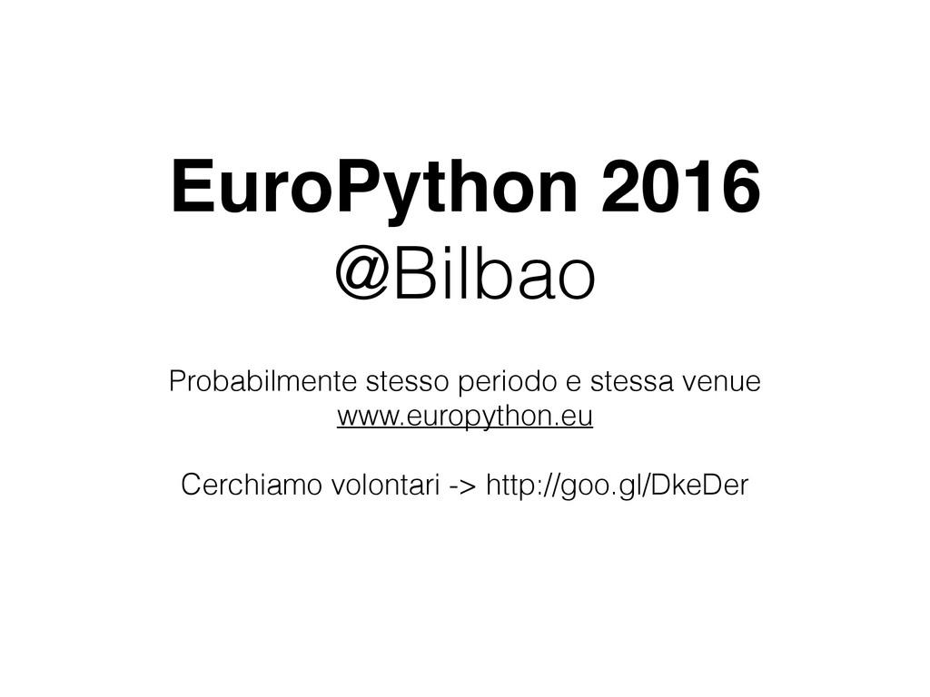 EuroPython 2016 @Bilbao Probabilmente stesso pe...