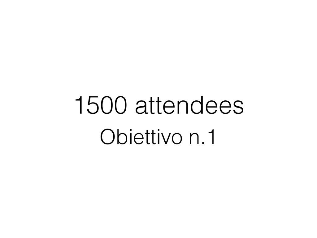1500 attendees Obiettivo n.1