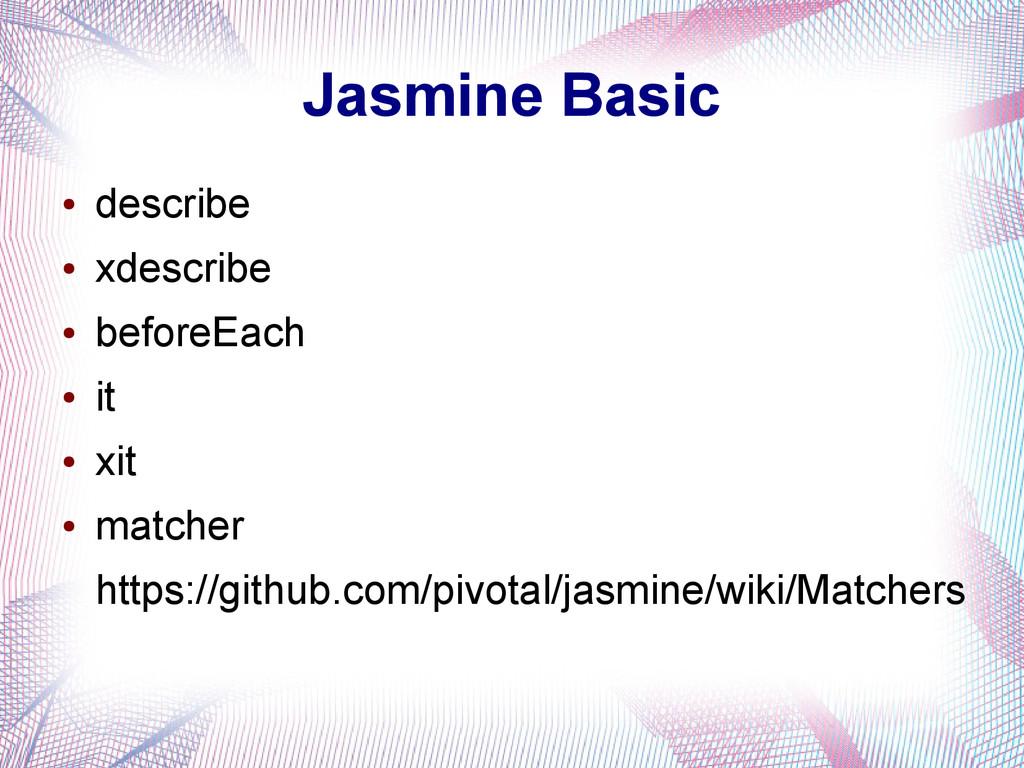 Jasmine Basic ● describe ● xdescribe ● beforeEa...