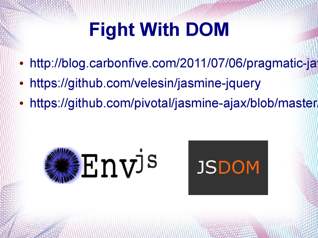 Fight With DOM ● http://blog.carbonfive.com/201...