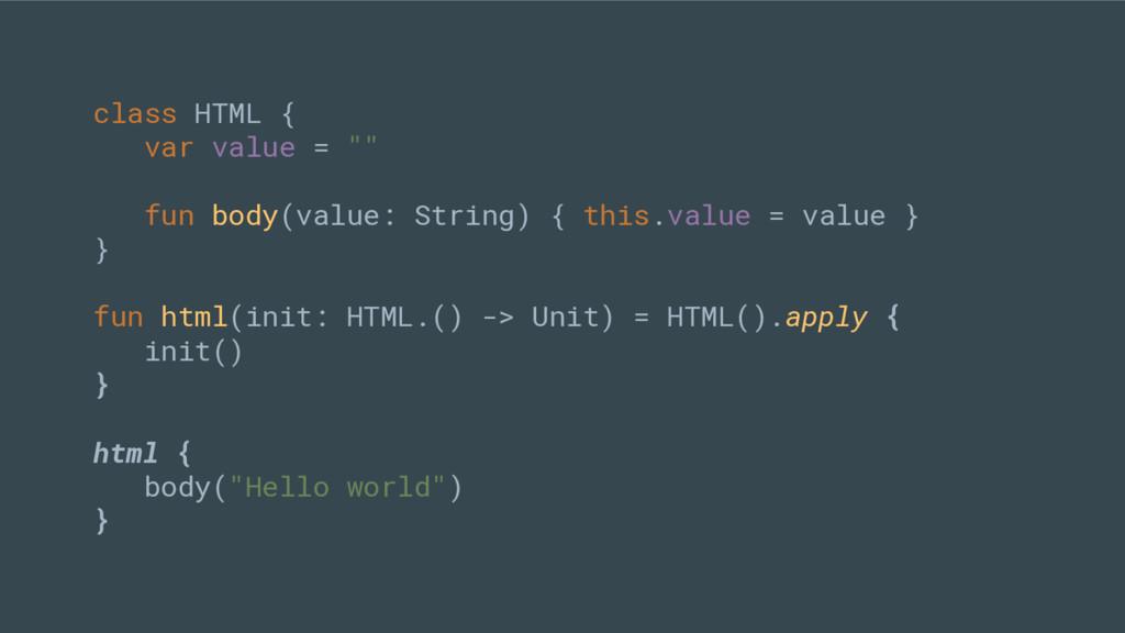"class HTML { var value = """" fun body(value: Str..."
