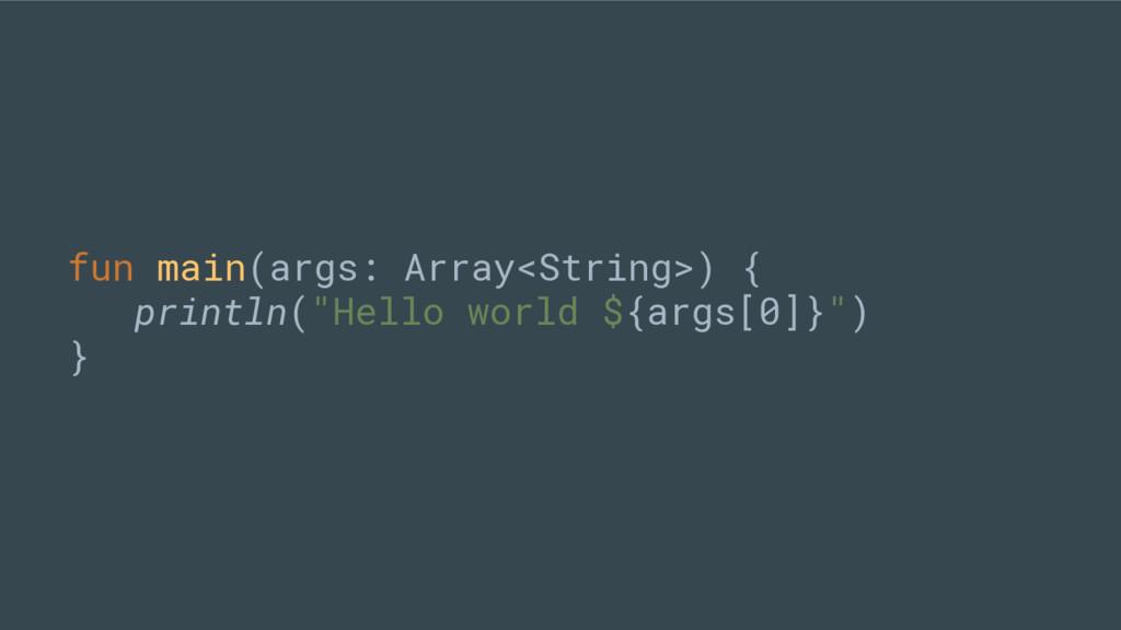 """fun main(args: Array<String>) { println(""""Hello ..."""