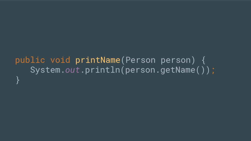 public void printName(Person person) { System.o...