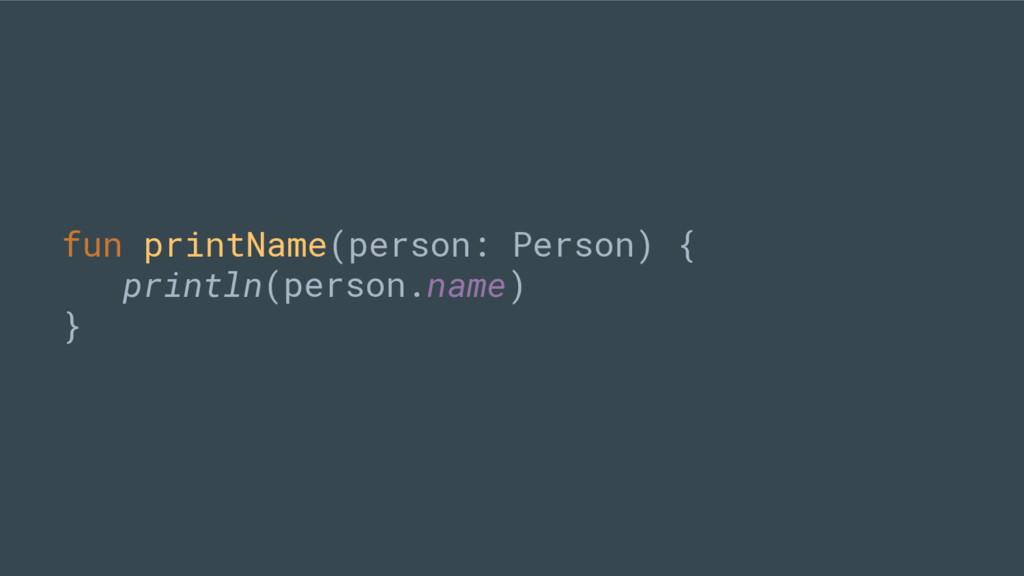 fun printName(person: Person) { println(person....