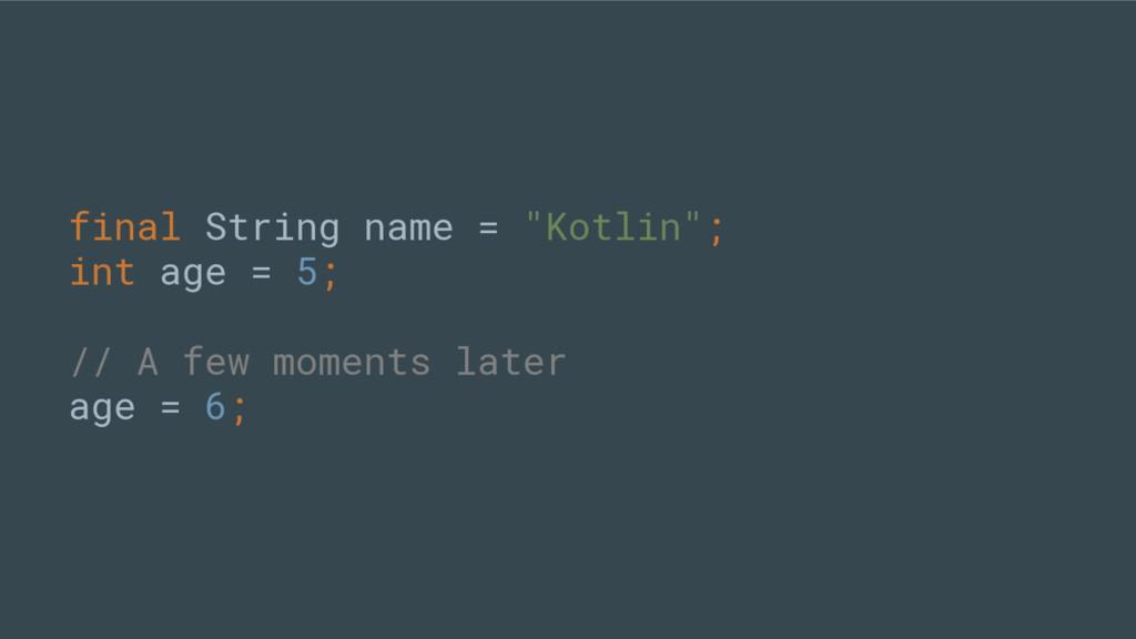 "final String name = ""Kotlin""; int age = 5; // A..."