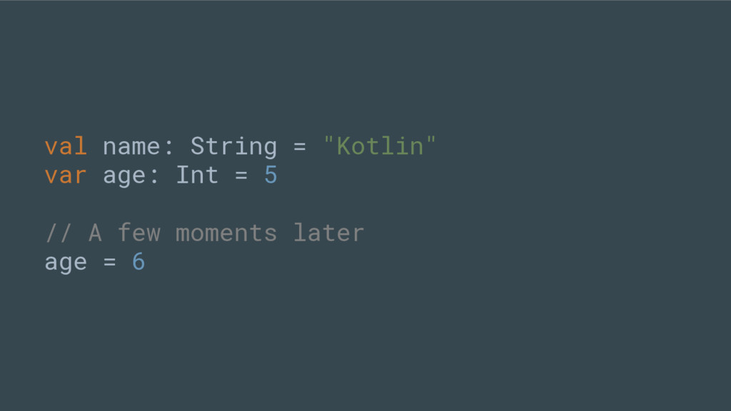 """val name: String = """"Kotlin"""" var age: Int = 5 //..."""