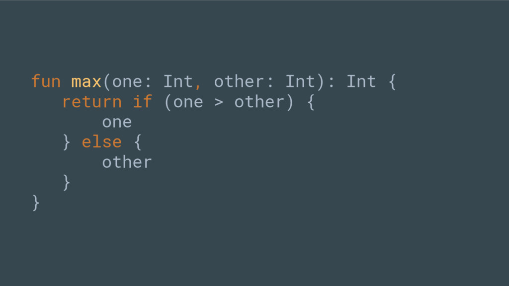 fun max(one: Int, other: Int): Int { return if ...