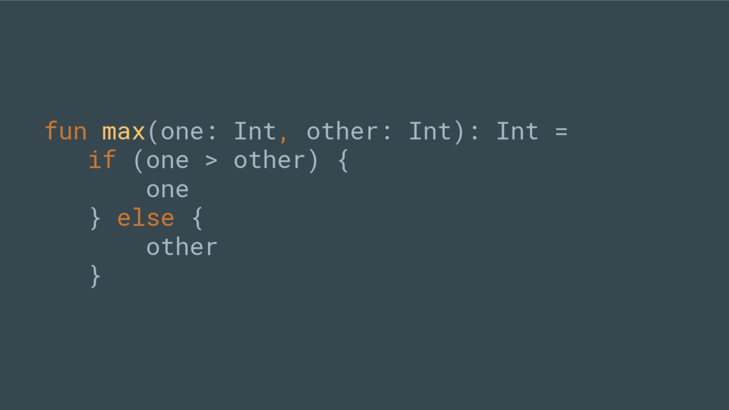 fun max(one: Int, other: Int): Int = if (one > ...