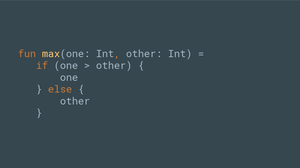 fun max(one: Int, other: Int) = if (one > other...
