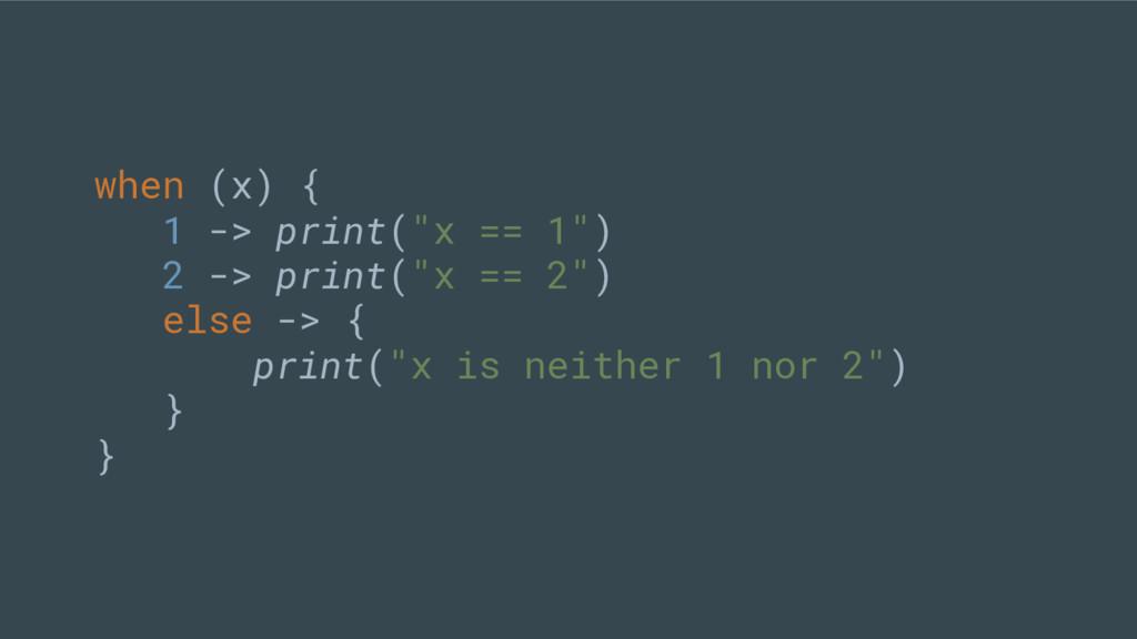 "when (x) { 1 -> print(""x == 1"") 2 -> print(""x =..."