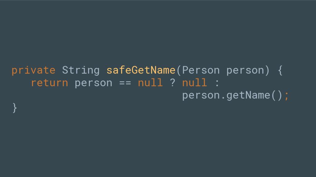 private String safeGetName(Person person) { ret...
