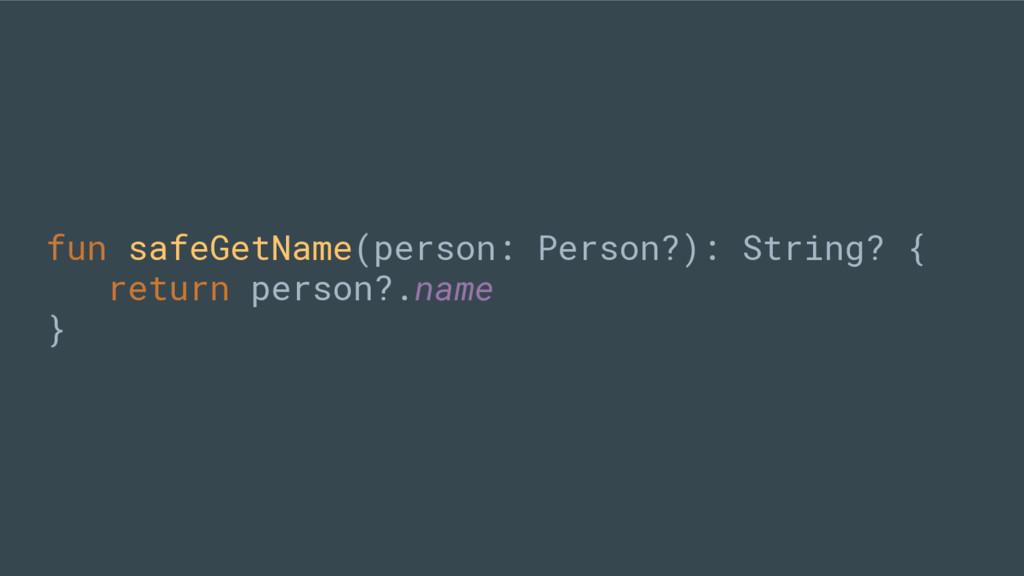 fun safeGetName(person: Person?): String? { ret...