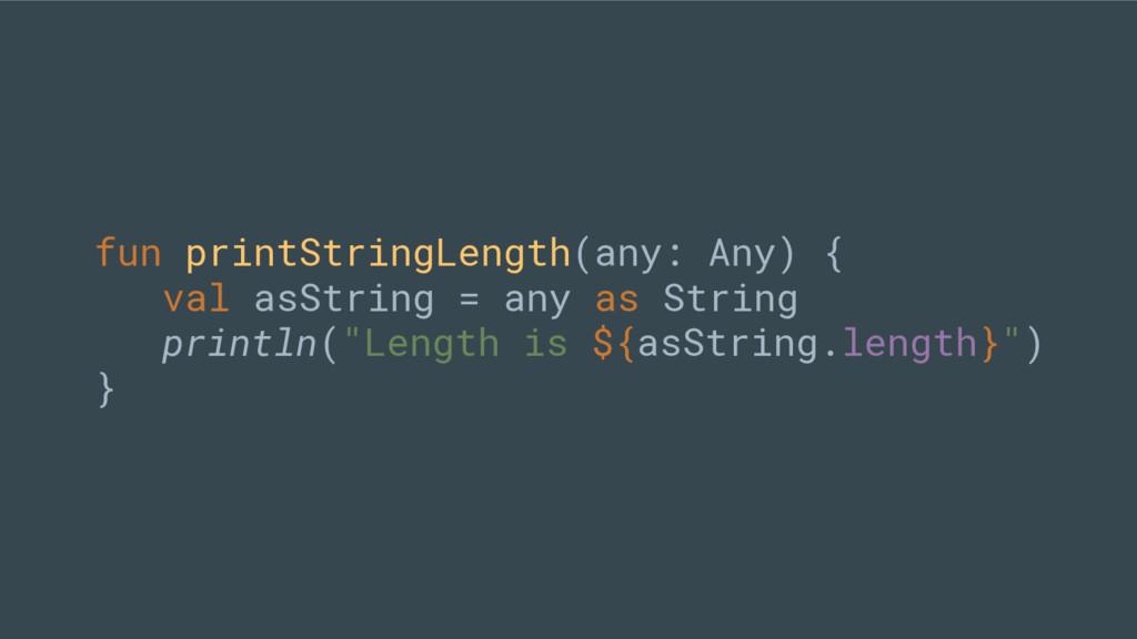 fun printStringLength(any: Any) { val asString ...