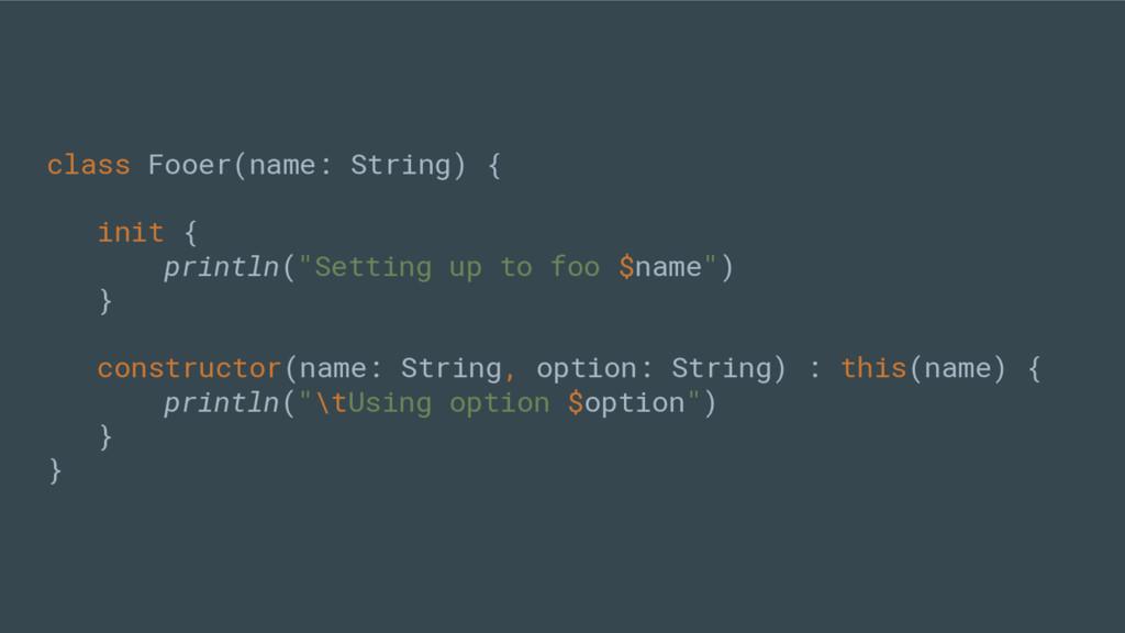"class Fooer(name: String) { init { println(""Set..."