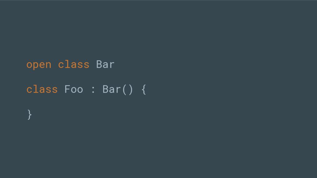 open class Bar class Foo : Bar() { }