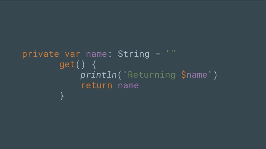 """private var name: String = """""""" get() { println(""""..."""