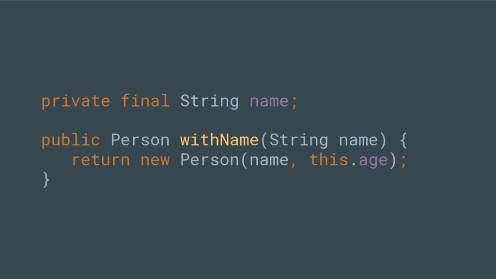 private final String name; public Person withNa...