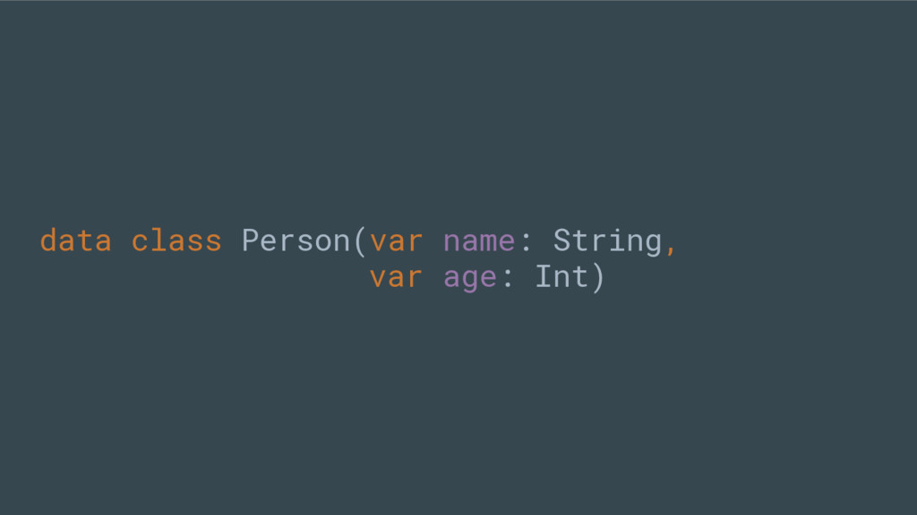 data class Person(var name: String, var age: In...