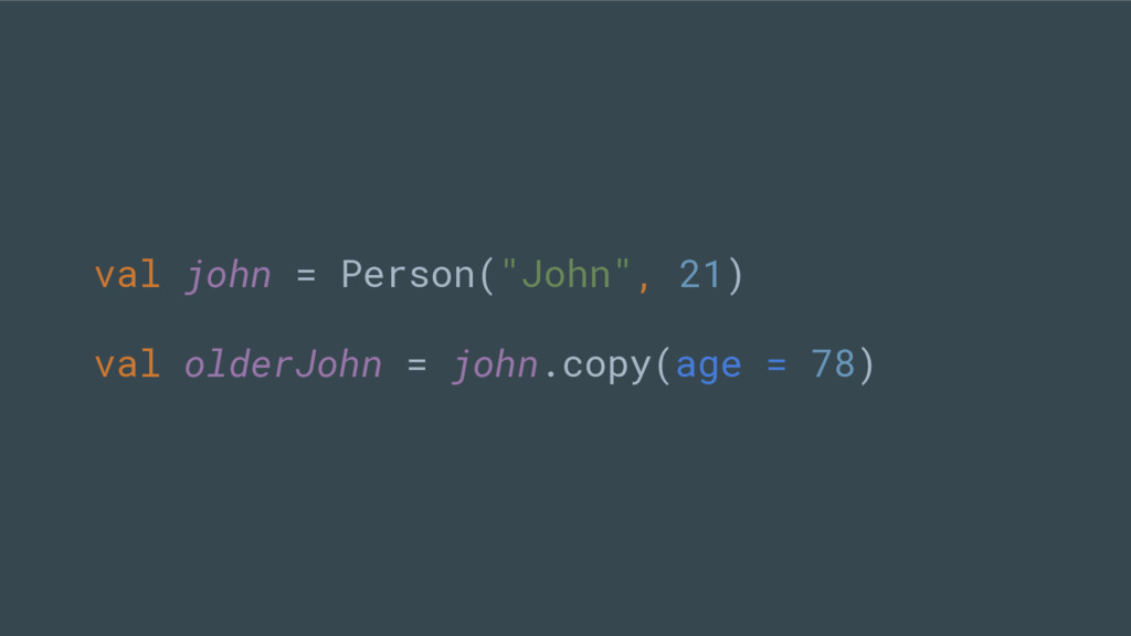 """val john = Person(""""John"""", 21) val olderJohn = j..."""