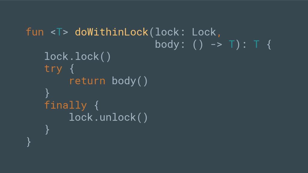 fun <T> doWithinLock(lock: Lock, body: () -> T)...