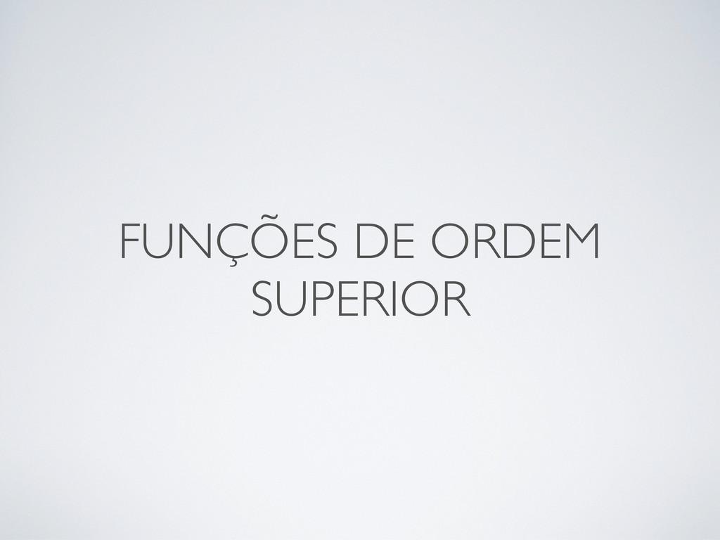 FUNÇÕES DE ORDEM SUPERIOR