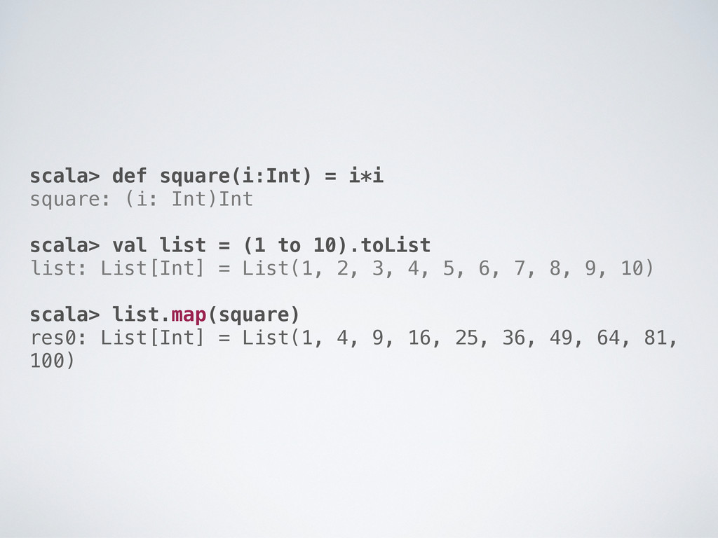 scala> def square(i:Int) = i*i square: (i: Int)...