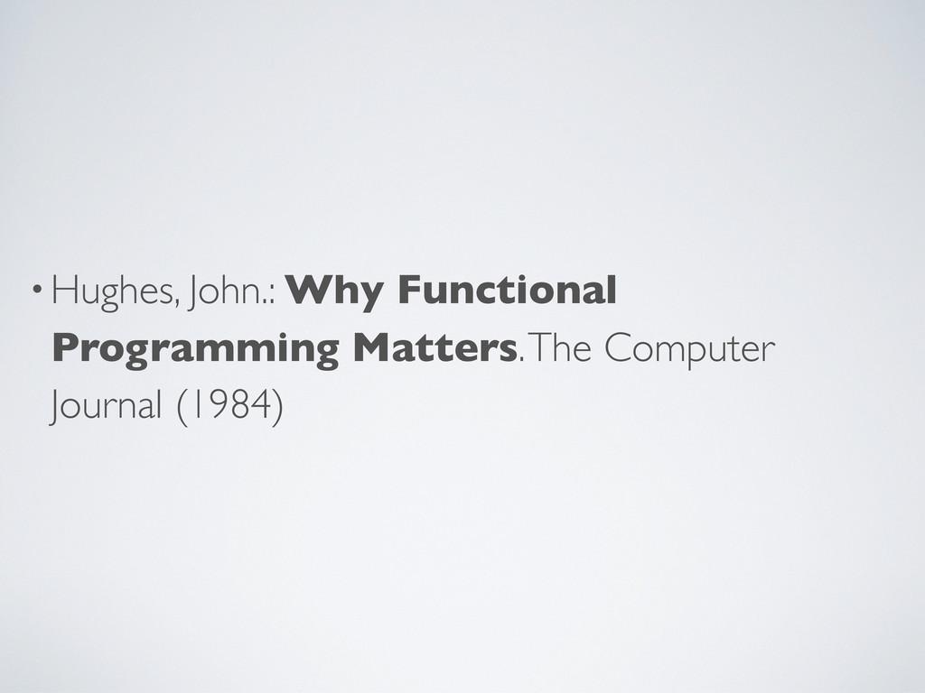 •Hughes, John.: Why Functional Programming Matt...