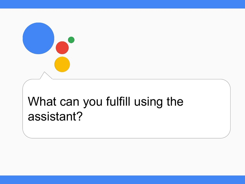 What can you fulfill using the assistant?