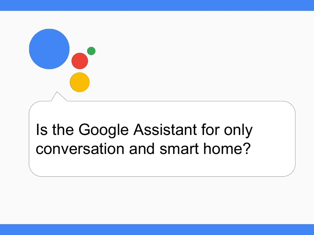 Is the Google Assistant for only conversation a...