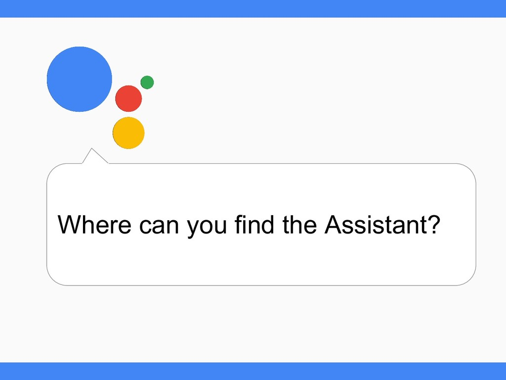 Where can you find the Assistant?