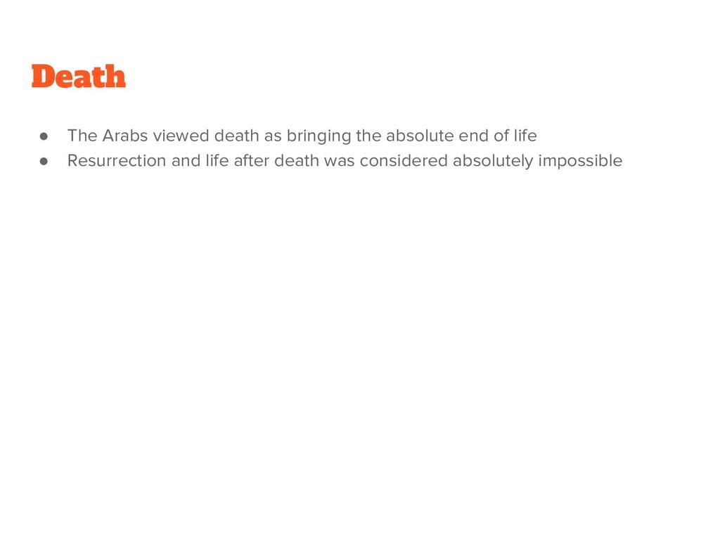 ● The Arabs viewed death as bringing the absolu...