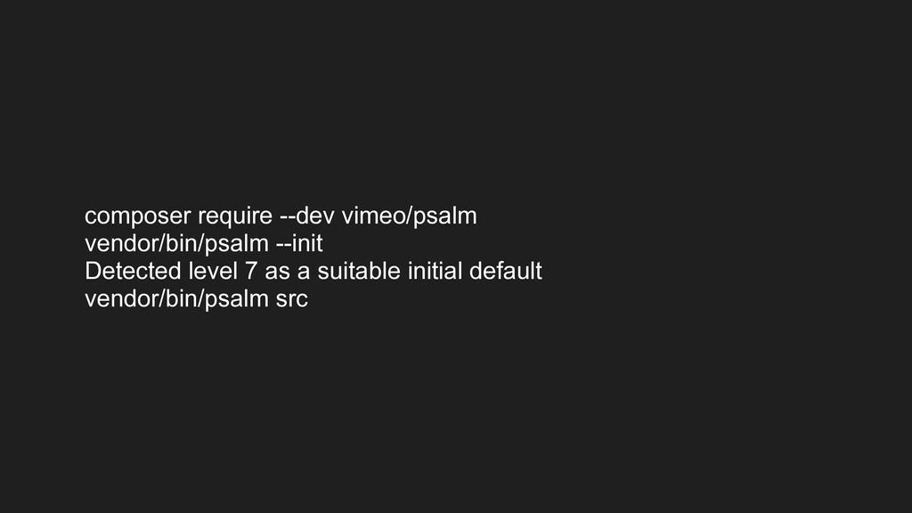 composer require --dev vimeo/psalm vendor/bin/p...
