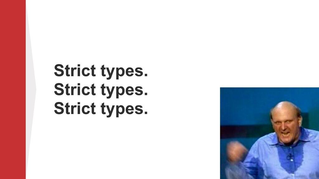 Strict types. Strict types. Strict types.