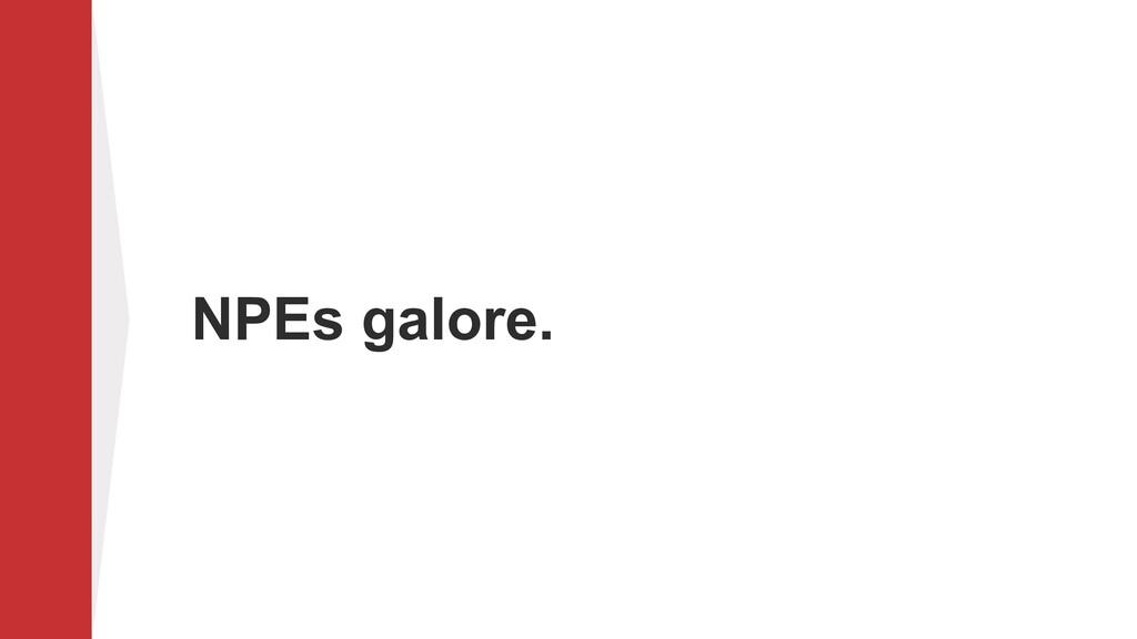 NPEs galore.