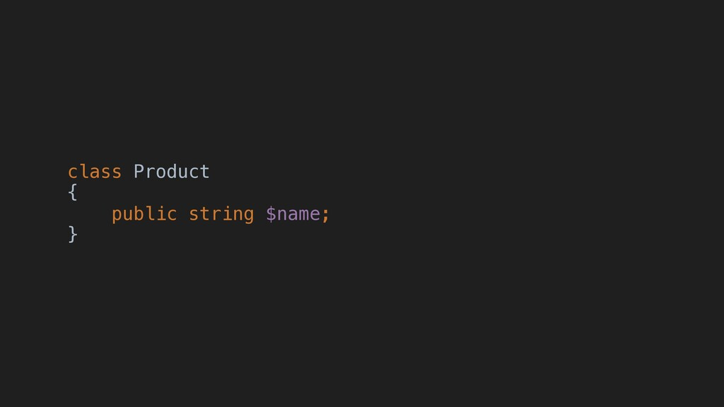 class Product { public string $name; }