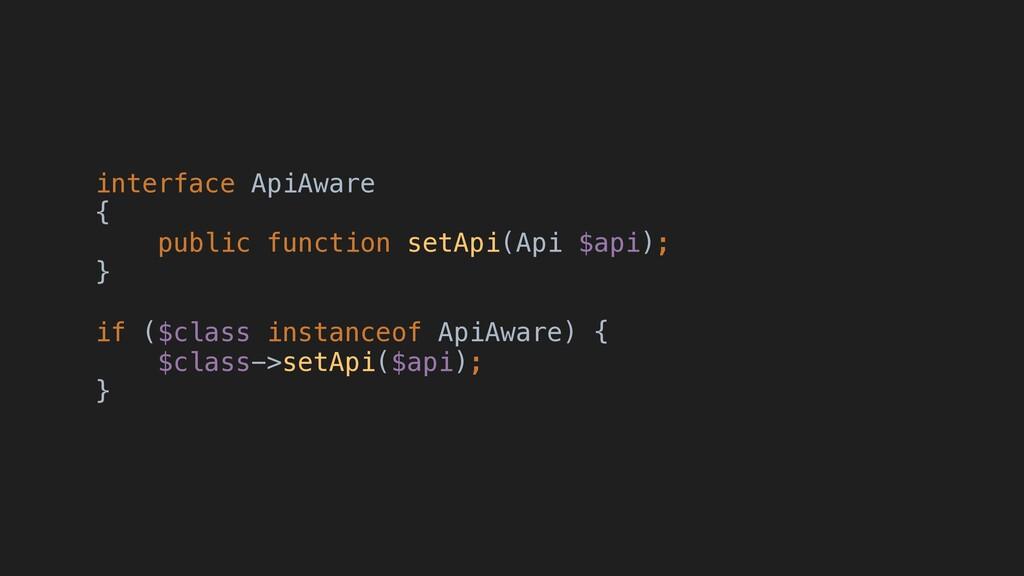 interface ApiAware { public function setApi(Api...