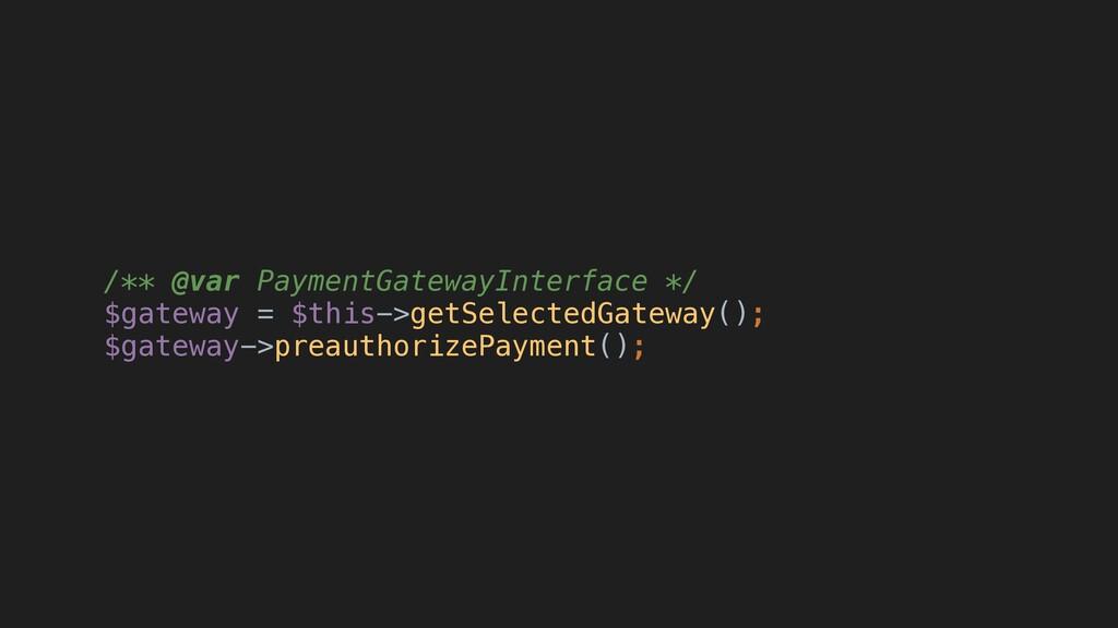 /** @var PaymentGatewayInterface */ $gateway = ...