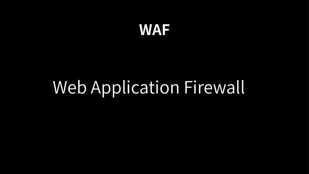 WAF Web Application Firewall