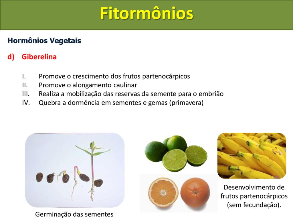 Hormônios Vegetais d) Giberelina I. Promove o c...