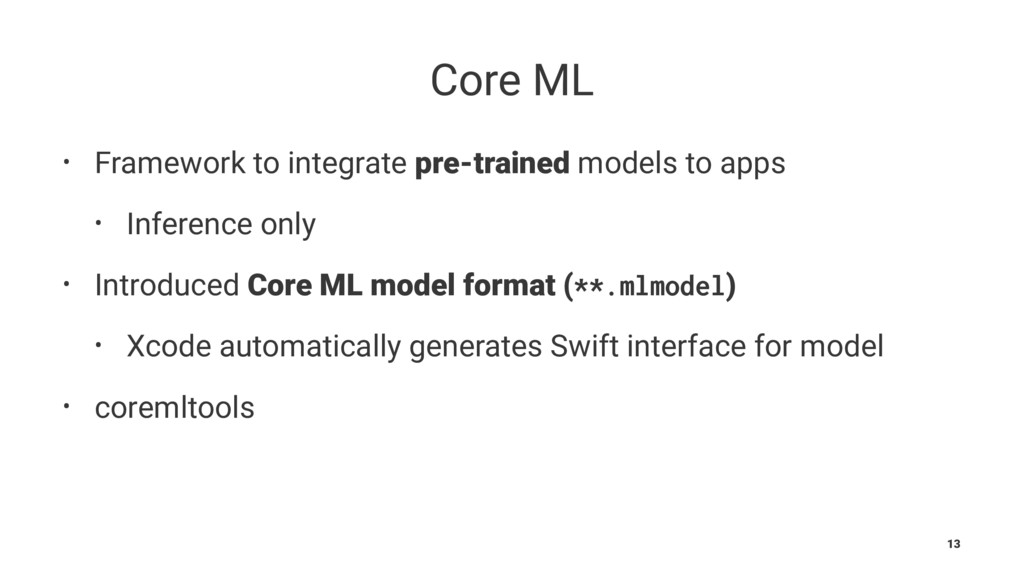 Core ML • Framework to integrate pre-trained mo...