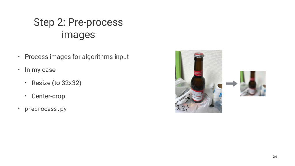 Step 2: Pre-process images • Process images for...