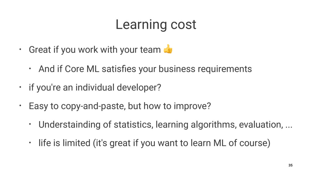 Learning cost • Great if you work with your tea...